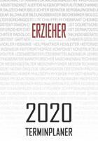 Erzieher - 2020 Terminplaner: Kalender und Organisator f�r Erzieher. Terminkalender, Taschenkalender, Wochenplaner, Jahresplaner, Kalender 2019 - 20