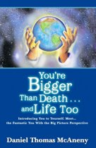 You'Re Bigger Than Death...And Life Too