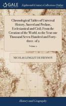 Chronological Tables of Universal History, Sacred and Profane, Ecclesiastical and Civil; From the Creation of the World, to the Year One Thousand Seven Hundred and Forty-Three. of 2; Volume 2