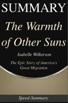 Summary: The Warmth of Other Suns: The Epic Story of America's Great Migration - A Guide to the Book of Isabel Wilkerson