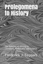 Prolegomena to History: The Relation of History to Literature, Philosophy, and Science