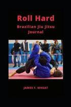 Roll Hard Brazilian Jiu Jitsu Journal