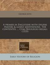 A Primer in Englysshe with Dyuers Prayers & Godly Meditations. the Contentes. ... Cum Priuilegio Regali. (1535)