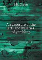 An Exposure of the Arts and Miseries of Gambling