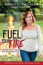Fuel Your Fire: Secrets to Living Your Healthiest Life