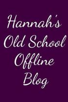 Hannah's Old School Offline Blog: Notebook / Journal / Diary - 6 x 9 inches (15,24 x 22,86 cm), 150 pages.