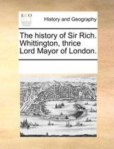 The History of Sir Rich. Whittington, Thrice Lord Mayor of London