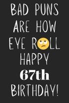 Bad Puns Are How Eye Roll Happy 67th Birthday: Funny Pun 67th Birthday Card Quote Journal / Notebook / Diary / Greetings / Appreciation Gift (6 x 9 -