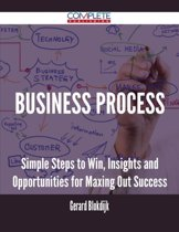 Business Process - Simple Steps to Win, Insights and Opportunities for Maxing Out Success