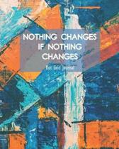 Nothing Changes If Nothing Changes Dot Grid Journal