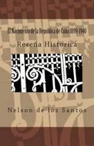 El Nacimiento de La Republica de Cuba 1899-1940