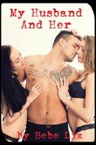 My Husband And Her: Three Erotic Threesome Stories