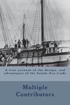 A True Account of the Design, and Advantages of the South-Sea Trade