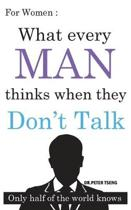 For Women: What do men think when they Don't Talk ?: Only half of the world knows