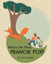 What's the Time, Francie Fox?