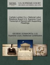 Carlisle Lumber Co V. National Labor Relations Board U.S. Supreme Court Transcript of Record with Supporting Pleadings