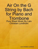 Air On the G String by Bach for Piano and Trombone - Pure Sheet Music By Lars Christian Lundholm