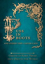 Puss in Boots' - And Other Very Clever Cats (Origins of the Fairy Tale from around the World)