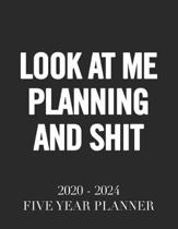 Look at Me Planning and Shit: 2020 - 2024 5 Year Planner: 60 Months Calendar and Organizer, Monthly Planner with Holidays. Plan and schedule your ne