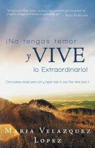 No Tengas Temor y Vive Lo Extraordinario!