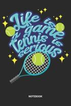Life Is A Game Tennis Is Serious Notebook: Tennis Court Notebook (6x9 inches) with Blank Pages ideal as a Players Journal. Perfect as a Training or Co