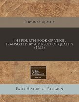 The Fourth Book of Virgil Translated by a Person of Quality. (1692)