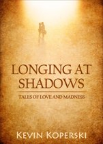 Longing at Shadows: Tales of Love and Madness