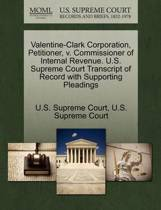 Valentine-Clark Corporation, Petitioner, V. Commissioner of Internal Revenue. U.S. Supreme Court Transcript of Record with Supporting Pleadings