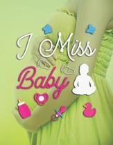 I Miss Baby: Pregnancy Planner And Organizer, Diary, Notebook Mother And Child