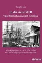 In die neue Welt - Von Bremerhaven nach Amerika. Atlantik berquerung im 19. Jahrhundert und die Bedingungen an Bord der Schiffe