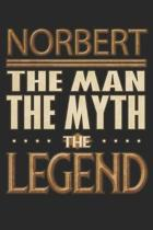 Norbert The Man The Myth The Legend: Norbert Notebook Journal 6x9 Personalized Customized Gift For Someones Surname Or First Name is Norbert