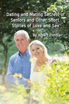 Dating and Mating Secrets of Seniors and Other Short Stories of Love and Sex