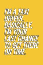 I'm A Taxi Driver. Basically, I'm Your Last Chance To Get There On Time