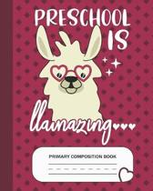 Preschool is Llamazing - Primary Composition Book: Preschool Grade Level K-2 Learn To Draw and Write Journal With Drawing Space for Creative Pictures