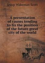 A Presentation of Causes Tending to Fix the Position of the Future Great City of the World