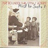 Rounder Christmas Album: Must Be Santa!