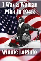 I Was a Woman Pilot in 1945