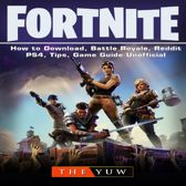 Fortnite How to Download, Battle Royale, Tracker, Mobile, Skins, Maps, App, Tips, Cheats, Seasons, Dances, Game Guide Unofficial