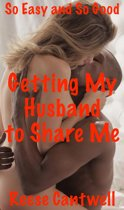 Getting My Husband to Share Me: Book One: So Easy and So Good