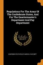 Regulations for the Army of the Confederate States, and for the Quartermaster's Department and Pay Department