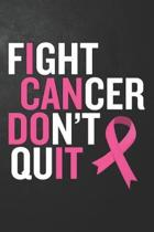 Fight Cancer Don't Quit: Uplifting Cancer Awareness Journal / Notebook / Diary / Motivational Gift For Breast Cancer Awareness, Inspirational Q