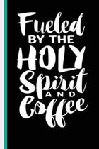 Fueled By The Holy Spirit And Coffee