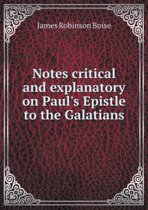 Notes Critical and Explanatory on Paul's Epistle to the Galatians