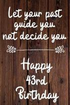 Let your past guide you not decide you 43rd Birthday: 43 Year Old Birthday Gift Journal / Notebook / Diary / Unique Greeting Card Alternative