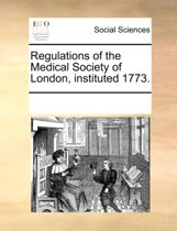 Regulations of the Medical Society of London, Instituted 1773.