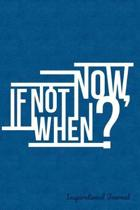 If Not Now When? Inspirational Notes