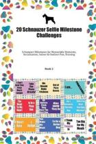 20 Schnauzer Selfie Milestone Challenges: Schnauzer Milestones for Memorable Moments, Socialization, Indoor & Outdoor Fun, Training Book 2
