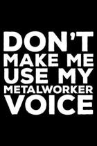 Don't Make Me Use My Metalworker Voice