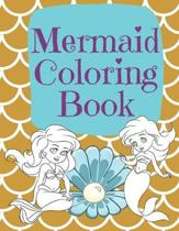 Mermaid Coloring Book: Beautiful Mermaids to Color In for Little Girls who like Make Waves Gold Mermaid Scales