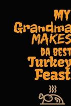 My Grandma Makes Da Best Turkey Feast: Thanksgiving Notebook - For Grandmas Who Loves To Gobble Turkey This Season Of Gratitude - Suitable to Write In